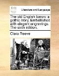 Old English Baron : A gothic story. Embellished with elegant engravings. the sixth Edition