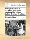 Essays on Various Subjects, Principally Designedfor Young Ladies The