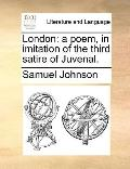 London : A poem, in imitation of the third satire of Juvenal