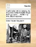 Wife to Be Lett a Comedy As It Is Acted at the Theatre-Royal in Drury-Lane, Written by Mrs E...