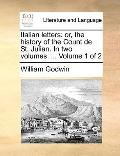 Italian Letters : Or, the history of the Count de St. Julian. in two volumes... . Volume 1 Of 2