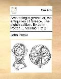 Archæologia Græc : Or, the antiquities of Greece. the eighth edition. by John Potter, ... Vo...