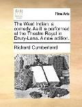 West Indian : A comedy. As it Is performed at the Theatre Royal in Drury-Lane. A new Edition