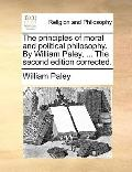 Principles of Moral and Political Philosophy by William Paley, the Second Edition Corrected