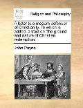 Letter to a Modern Defender of Christianity to Which Is Added, a Tract on the Ground and Nat...