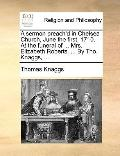 Sermon Preach'D in Chelsea Church, June the First, 1710 at the Funeral of Mrs Elizabeth Robe...