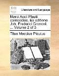 Marci Accii Plauti Comoediae Ex Editione Joh Frederici Gronovii
