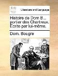 Histoire de Dom B Portier des Chartreux Ecrite Par Lui-Même