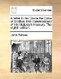Letter to His Grace the Duke of Grafton, First Commissioner of His Majesty's Treasury the Ei...