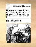 Mystery, a Novel : In two volumes. by Francis Lathom, ... Volume 2 Of 2