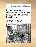 Experiments and Observations on Different Kinds of Air by Joseph Priestley