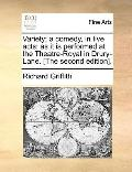 Variety; a Comedy, in Five Acts : As it Is performed at the Theatre-Royal in Drury-Lane. [th...