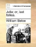 Julia; or, Last Follies