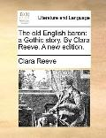 Old English Baron : A Gothic story. by Clara Reeve. A new Edition