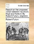 Report on the Proposed Canal Between the Rivers Heyl and Helford by Robert Fulton, Engineer