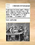 Hudibras : In three parts. Written in the time of the late wars. by Samuel Butler. with a co...