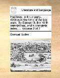 Hudibras, in Three Parts Written in the Time of the Late Wars by Samuel Butler with Annotati...