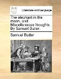 Elephant in the Moon, and Miscellaneous Thoughts by Samuel Butler