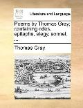 Poems by Thomas Gray; Containing Odes, Epitaphs, Elegy, Sonnet