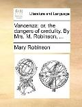 VanCenza; or, the Dangers of Credulity by Mrs M Robinson