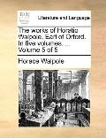 Works of Horatio Walpole, Earl of Orford In