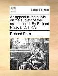 Appeal to the Public, on the Subject of the National Debt by Richard Price, D D F R S