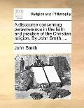 Discourse Concerning Perseverance in the Faith and Practice of the Christian Religion by Joh...