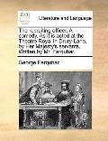 Recruiting Officer a Comedy As It Is Acted at the Theatre Royal in Drury-Lane, by Her Majest...