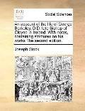 Account of the Life of George Berkeley, D D Late Bishop of Cloyne in Ireland with Notes, Con...
