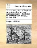 Natural History of England; or, a Description of Each Particular County, Illustrated by a Ma...