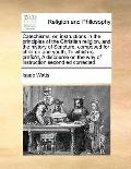 Catechisms : Or, instructions in the principles of the Christian religion, and the history o...