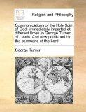Communications of the Holy Spirit of God: immediately imparted at different times to George ...