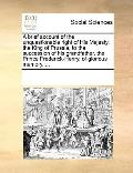 Brief Account of the Unquestionable Right of His Majesty, the King of Prussia, to the Succes...