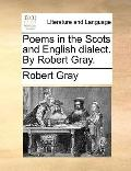 Poems in the Scots and English Dialect by Robert Gray