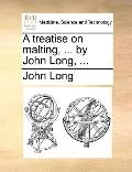 Treatise on Malting, by John Long