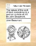 Nature of the Work of God; Considered in a Sermon on Acts Xiii 41 by John Beaumont