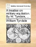 Treatise on Military Equitation by W Tyndale