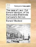 Case of Lieut Col Donald MacLeod, of the Honourable East India Company's Service