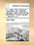 Works of the Celebrated John Wilkes, Esq; Formerly Published under the Title of the North Br...