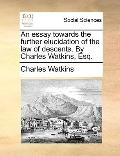 Essay Towards the Further Elucidation of the Law of Descents by Charles Watkins, Esq