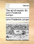 Art of Musick by John Frederick Lampe