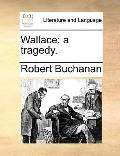 Wallace : A Tragedy