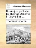 Books Just Published by Thomas Osborne, in Gray's Inn