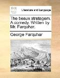 Beaux Stratagem a Comedy Written by Mr Farquhar