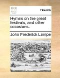 Hymns on the Great Festivals, and Other Occasions