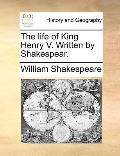 Life of King Henry V Written by Shakespear