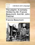 Pilgrim a Comedy Written by Mr Francis Beaumont and Mr John Fletcher