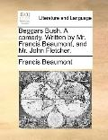 Beggars Bush a Comedy Written by Mr Francis Beaumont, and Mr John Fletcher