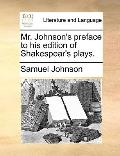 Mr Johnson's Preface to His Edition of Shakespear's Plays