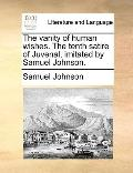 Vanity of Human Wishes the Tenth Satire of Juvenal, Imitated by Samuel Johnson